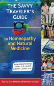 The Savvy Traveler's Guide to Homeopathy and Natural Medicine
