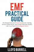 EMF Practical Guide: The Simple Science of Protecting Yourself, Healing Chronic Inflammation, and Living a Naturally Healthy Life in our Toxic Electromagnetic World