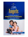 Little Angels A Clinical manual of Homeopathic Remedies for infants and children